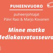 Kuvassa teksti: Puheenvuoro. Puheenjohtajat Päivi Rasi & Marjo Kovanen: Minne matka Mediakasvatusseura?