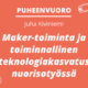 Puheenvuoro: Juha Kiviniemi – Maker-toiminta ja toiminnallinen teknologiakasvatus nuorisotyössä