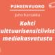 Kuvassa teksti: Puheenvuoro – Juho Narsakka: Kohti kulttuurisensitiivistä mediakasvatusta